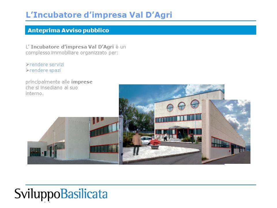 LIncubatore dimpresa Val DAgri L Incubatore dimpresa Val DAgri è un complesso immobiliare organizzato per: rendere servizi rendere spazi principalmente alle imprese che si insediano al suo interno.