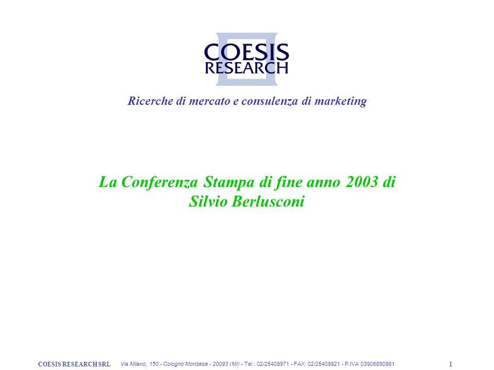 COESIS RESEARCH SRL1 Ricerche di mercato e consulenza di marketing Via Milano, 150 - Cologno Monzese - 20093 (MI) - Tel.: 02/25409971 - FAX: 02/25409921 - P.IVA 03906890961 La Conferenza Stampa di fine anno 2003 di Silvio Berlusconi