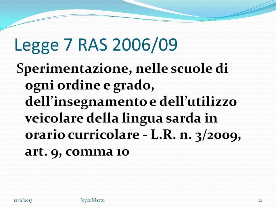 Legge 7 RAS 2006/09 Sperimentazione, nelle scuole di ogni ordine e grado, dellinsegnamento e dellutilizzo veicolare della lingua sarda in orario curricolare - L.R.