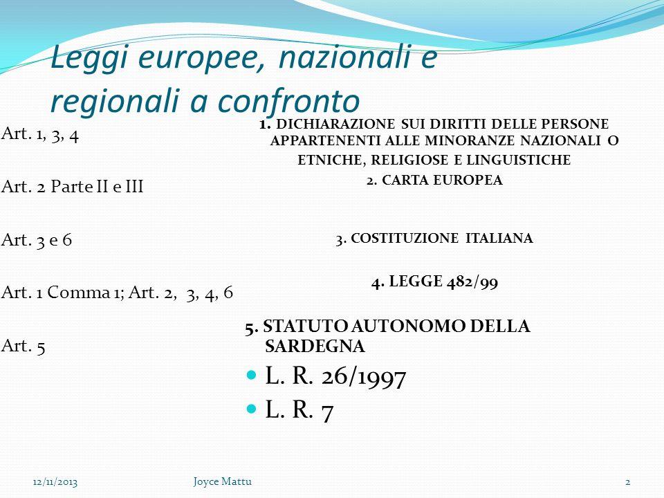 La legislazione ONU ed Europea Ci conducono ad individuare i limiti della legislazione nazionale e regionale che non consentono il pieno riconoscimento e sviluppo delle lingue minoritarie di : Art.
