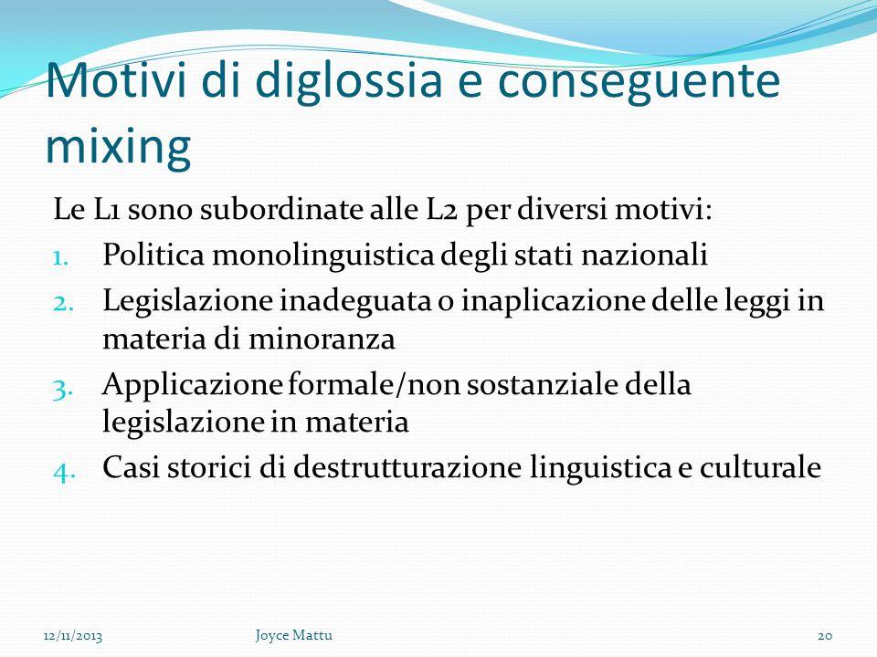 Motivi di diglossia e conseguente mixing Le L1 sono subordinate alle L2 per diversi motivi: 1.