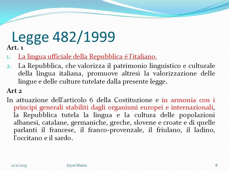 Legge 482/1999 Art. 1 1. La lingua ufficiale della Repubblica é l italiano.