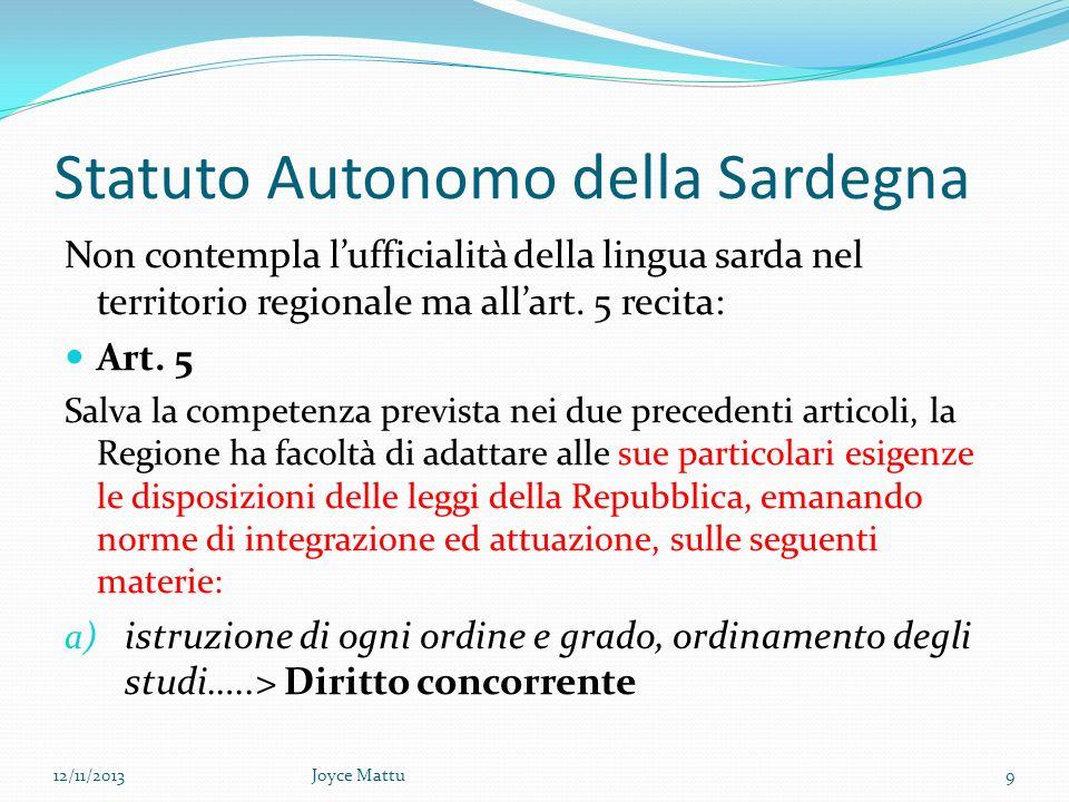 Statuto Autonomo della Sardegna Non contempla lufficialità della lingua sarda nel territorio regionale ma allart.