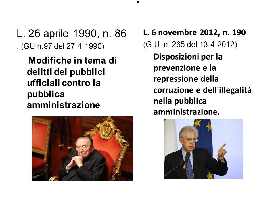 . L. 26 aprile 1990, n. 86. (GU n.97 del 27-4-1990) Modifiche in tema di delitti dei pubblici ufficiali contro la pubblica amministrazione L. 6 novemb