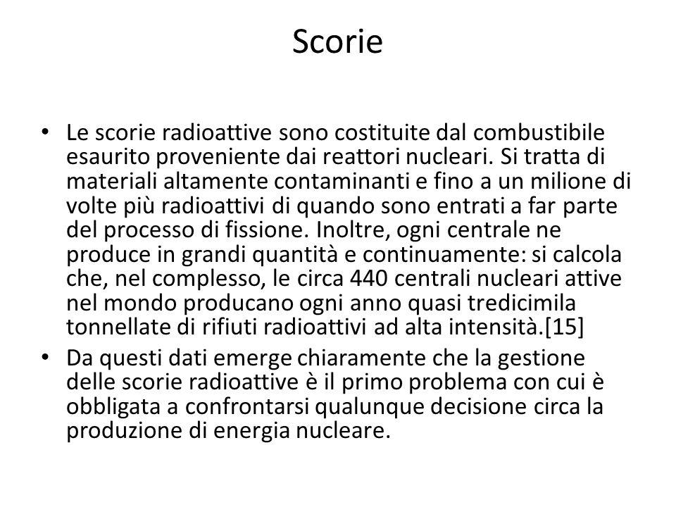 Scorie Le scorie radioattive sono costituite dal combustibile esaurito proveniente dai reattori nucleari. Si tratta di materiali altamente contaminant