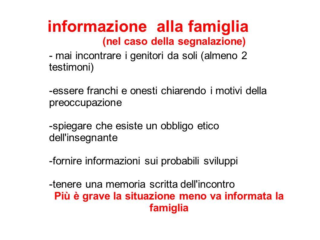 informazione alla famiglia (nel caso della segnalazione) - mai incontrare i genitori da soli (almeno 2 testimoni) -essere franchi e onesti chiarendo i