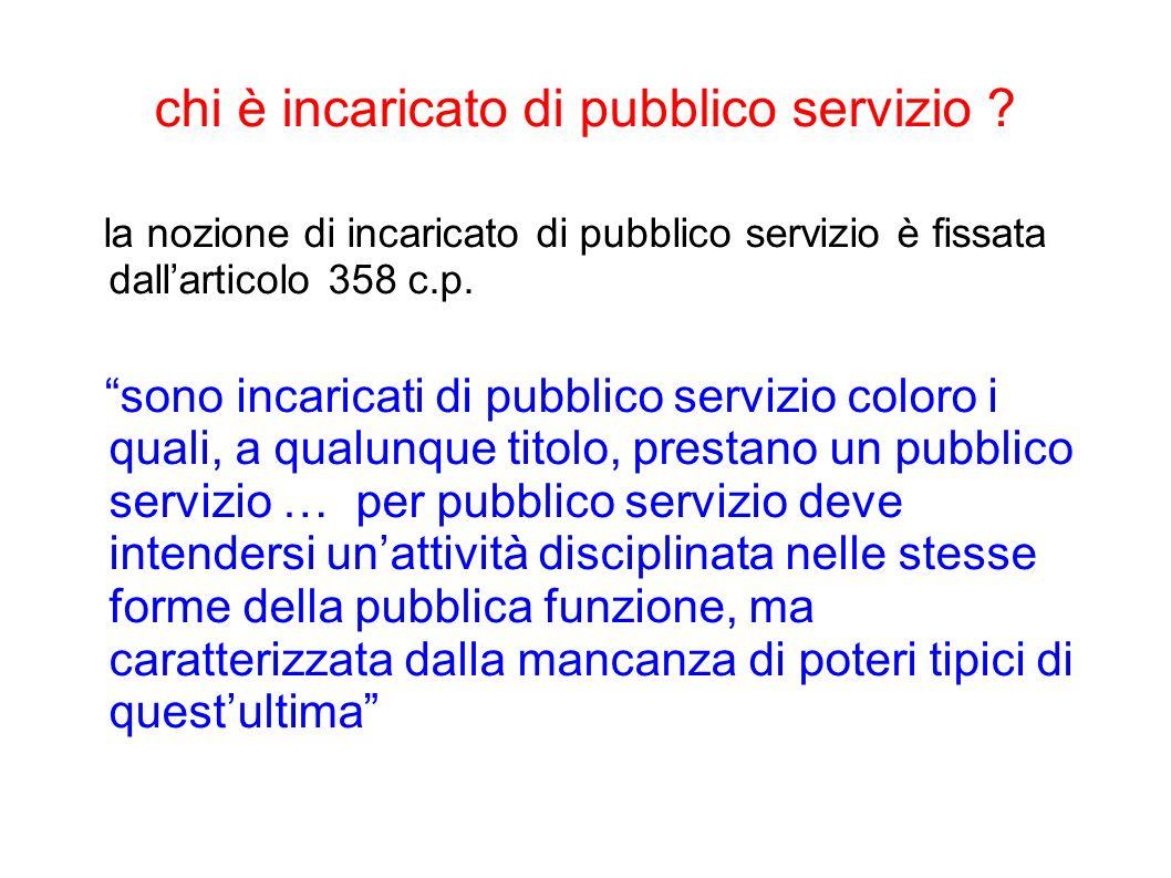 chi è incaricato di pubblico servizio ? la nozione di incaricato di pubblico servizio è fissata dallarticolo 358 c.p. sono incaricati di pubblico serv
