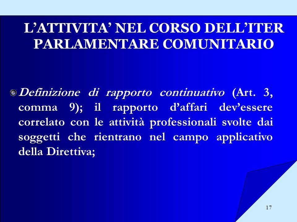 17 LATTIVITA NEL CORSO DELLITER PARLAMENTARE COMUNITARIO Definizione di rapporto continuativo (Art. 3, comma 9); il rapporto daffari devessere correla