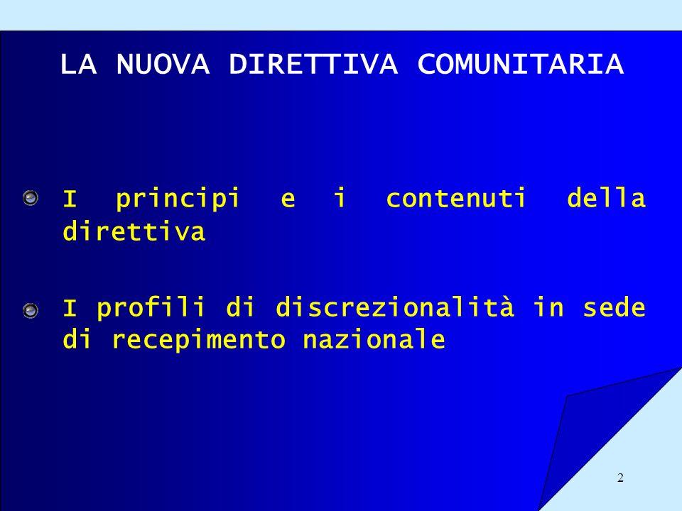 2 LA NUOVA DIRETTIVA COMUNITARIA I principi e i contenuti della direttiva I profili di discrezionalità in sede di recepimento nazionale