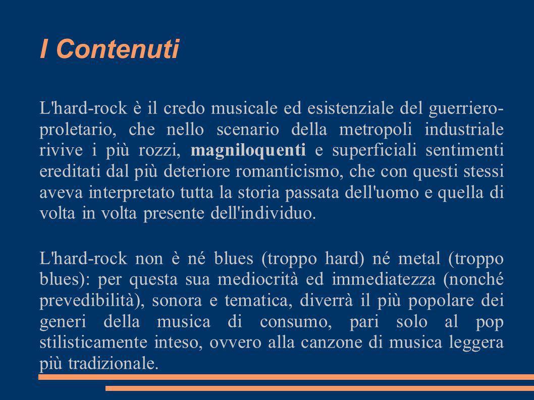 I Contenuti L'hard-rock è il credo musicale ed esistenziale del guerriero- proletario, che nello scenario della metropoli industriale rivive i più roz