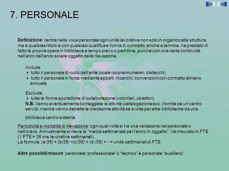 7. PERSONALE Definizione: rientra nella voce personale ogni unità lavorativa non solo in organico alla struttura, ma a qualsiasi titolo e con qualsias