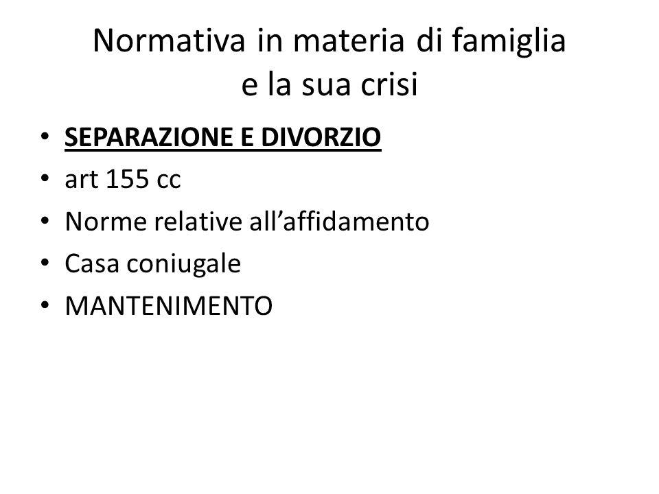 Normativa in materia di famiglia e la sua crisi SEPARAZIONE E DIVORZIO art 155 cc Norme relative allaffidamento Casa coniugale MANTENIMENTO