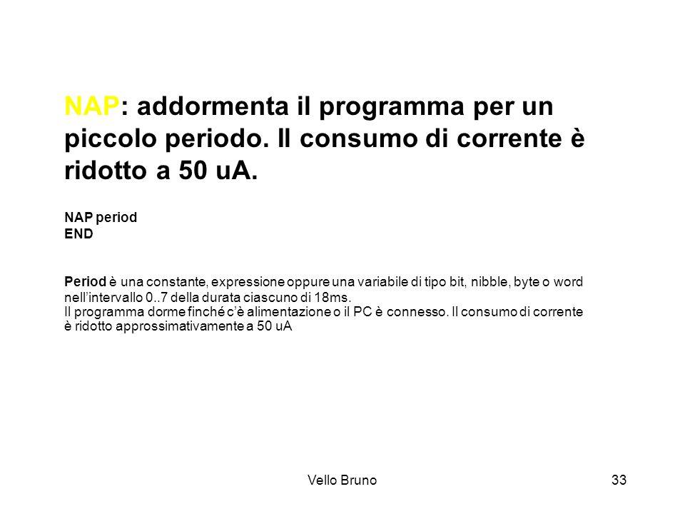 Vello Bruno33 NAP: addormenta il programma per un piccolo periodo. Il consumo di corrente è ridotto a 50 uA. NAP period END Period è una constante, ex