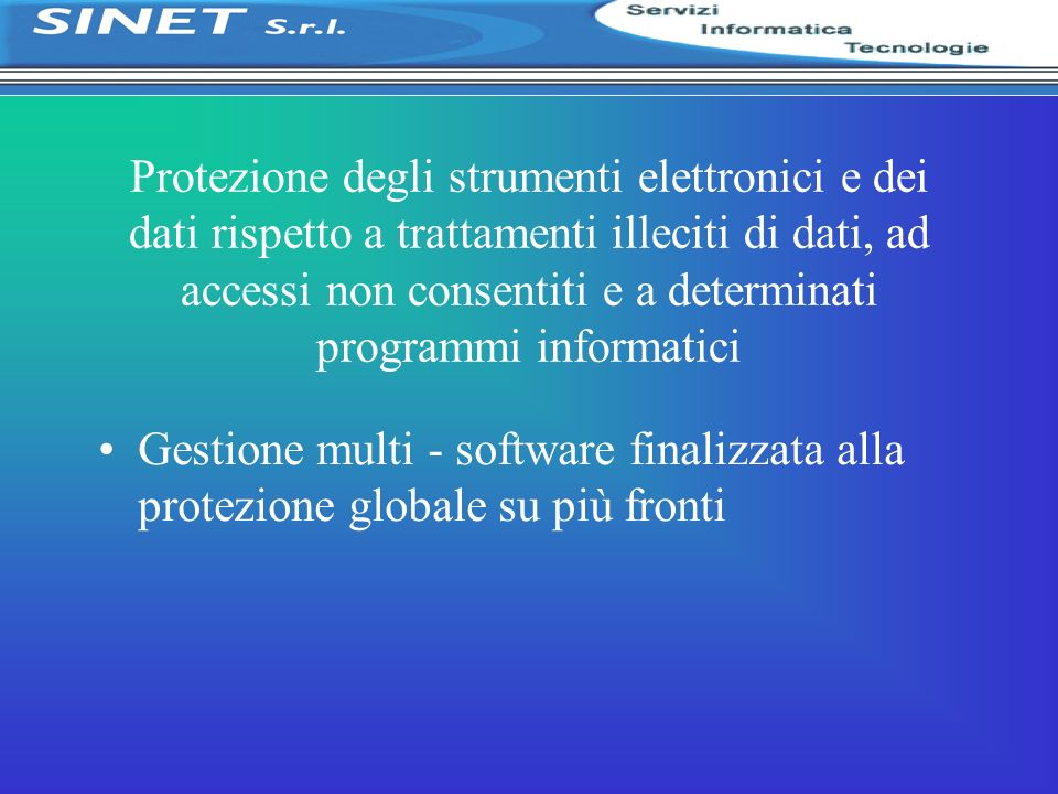 Protezione degli strumenti elettronici e dei dati rispetto a trattamenti illeciti di dati, ad accessi non consentiti e a determinati programmi informa