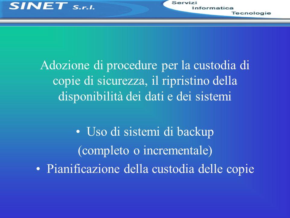 Adozione di procedure per la custodia di copie di sicurezza, il ripristino della disponibilità dei dati e dei sistemi Uso di sistemi di backup (comple