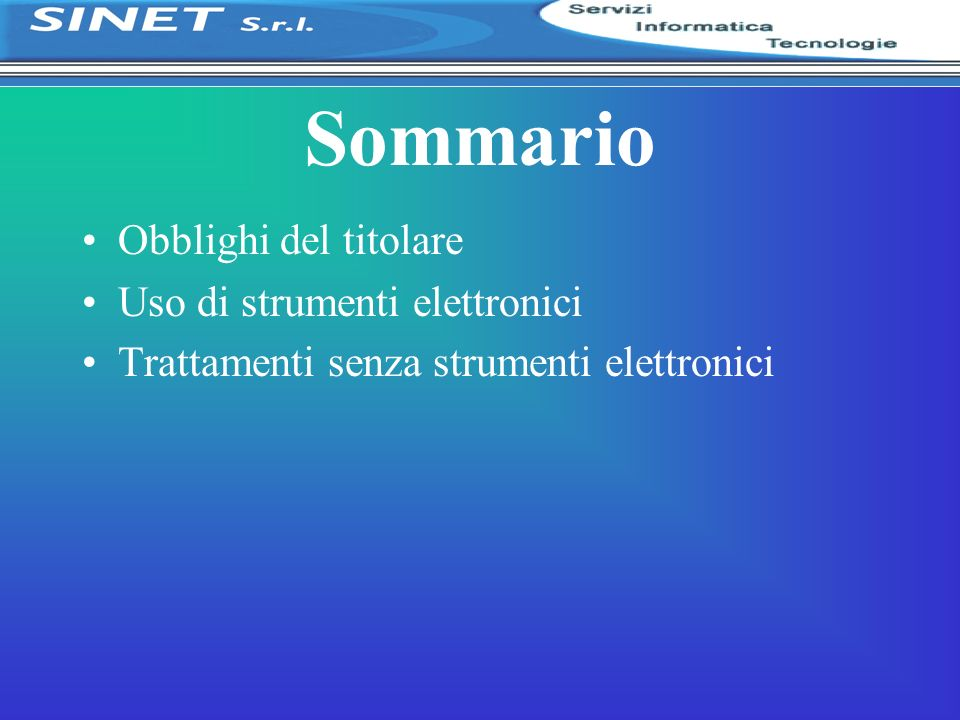 Sommario Obblighi del titolare Uso di strumenti elettronici Trattamenti senza strumenti elettronici