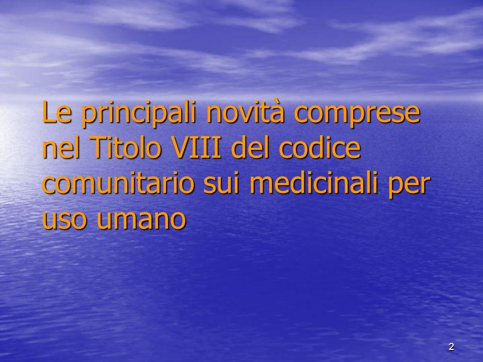 2 Le principali novità comprese nel Titolo VIII del codice comunitario sui medicinali per uso umano