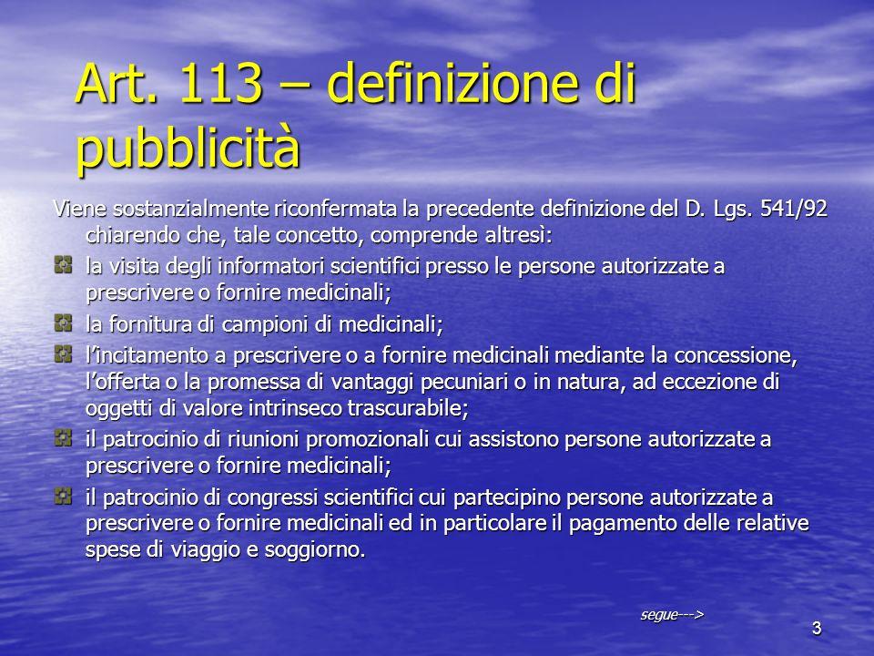 3 Art. 113 – definizione di pubblicità Viene sostanzialmente riconfermata la precedente definizione del D. Lgs. 541/92 chiarendo che, tale concetto, c
