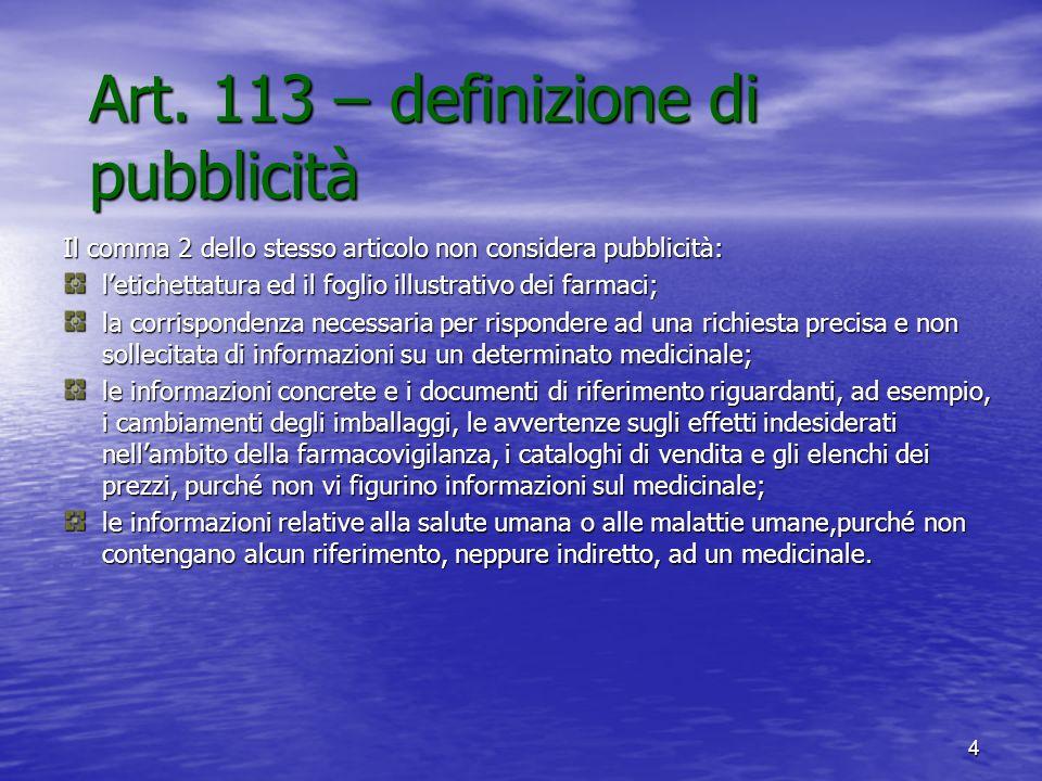 4 Art. 113 – definizione di pubblicità Il comma 2 dello stesso articolo non considera pubblicità: letichettatura ed il foglio illustrativo dei farmaci