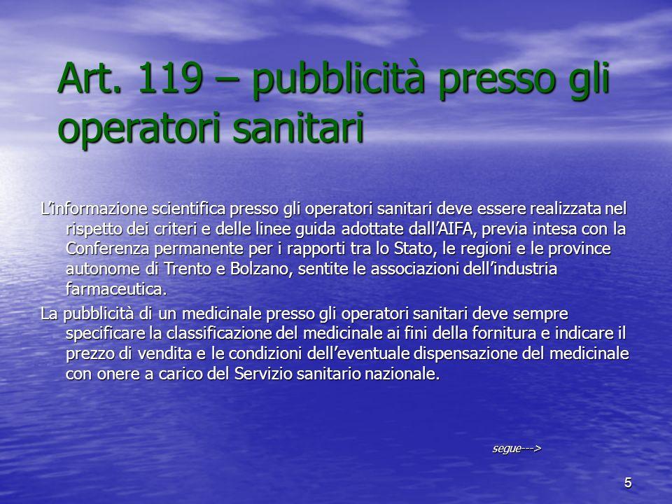 5 Art. 119 – pubblicità presso gli operatori sanitari Linformazione scientifica presso gli operatori sanitari deve essere realizzata nel rispetto dei