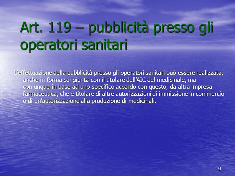 6 Art. 119 – pubblicità presso gli operatori sanitari Leffettuazione della pubblicità presso gli operatori sanitari può essere realizzata, anche in fo