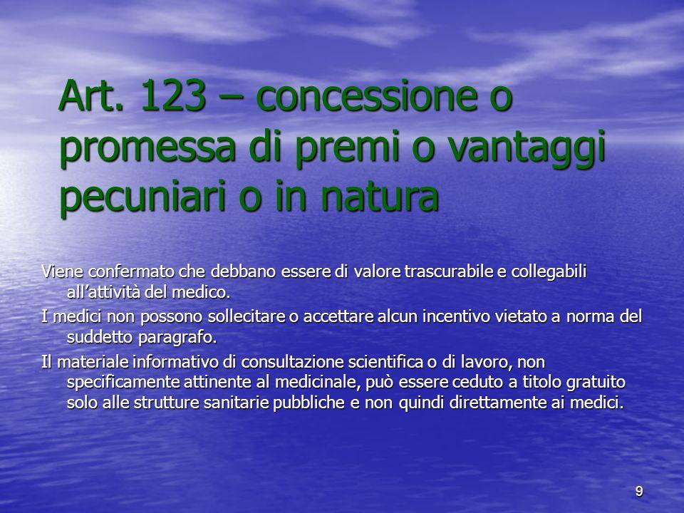 9 Art. 123 – concessione o promessa di premi o vantaggi pecuniari o in natura Viene confermato che debbano essere di valore trascurabile e collegabili
