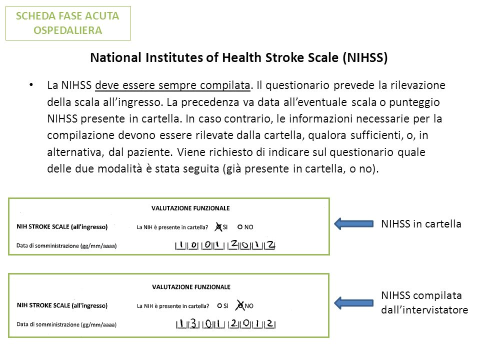 National Institutes of Health Stroke Scale (NIHSS) La NIHSS deve essere sempre compilata. Il questionario prevede la rilevazione della scala allingres