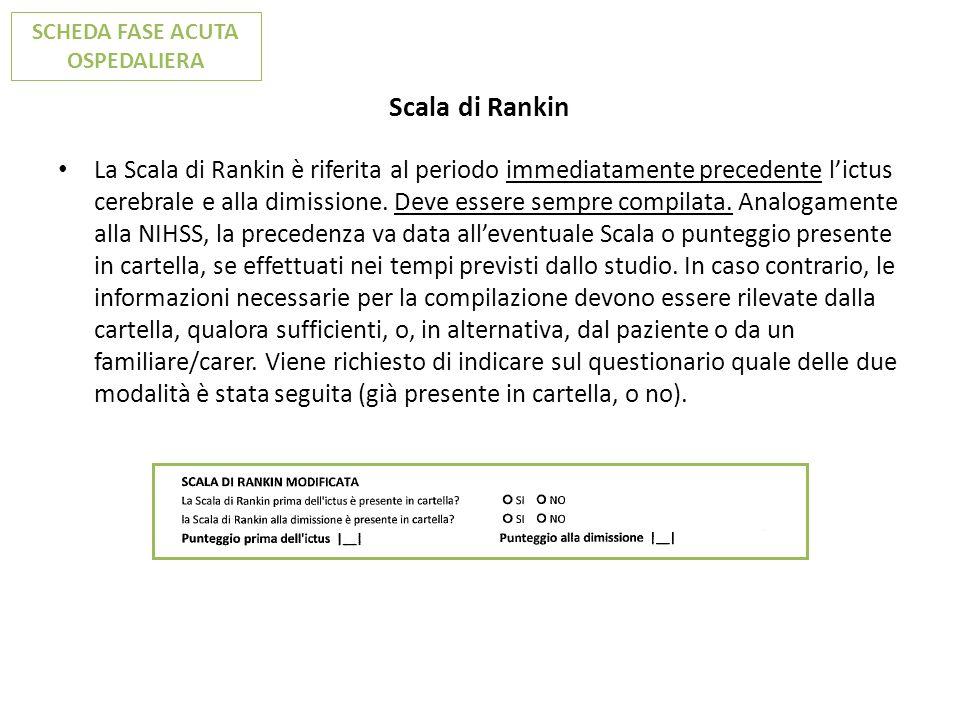 Scala di Rankin La Scala di Rankin è riferita al periodo immediatamente precedente lictus cerebrale e alla dimissione. Deve essere sempre compilata. A