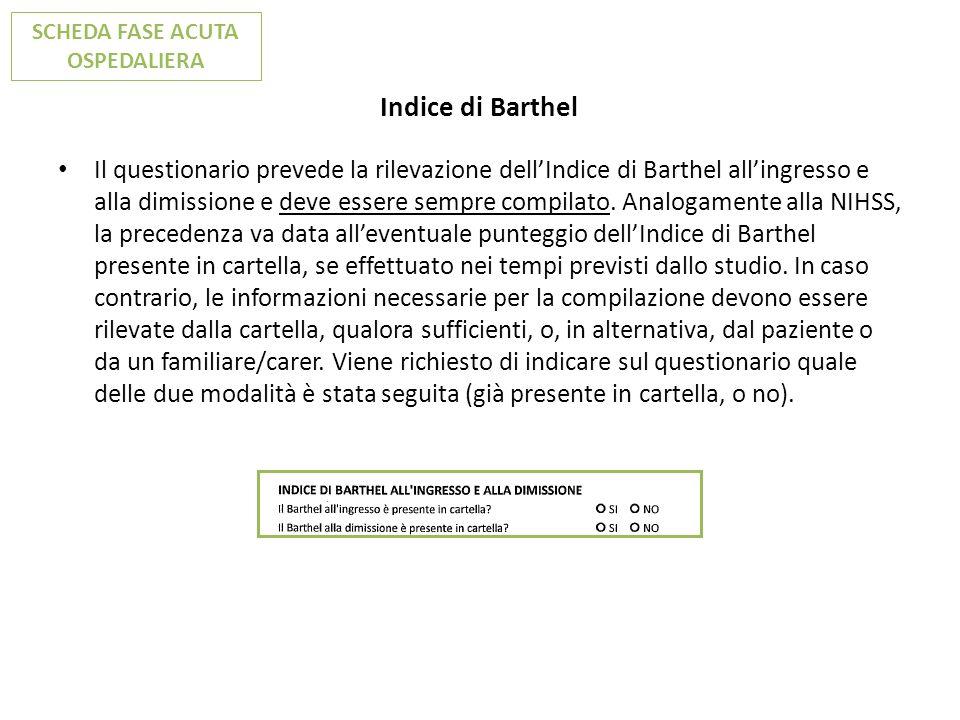 Indice di Barthel Il questionario prevede la rilevazione dellIndice di Barthel allingresso e alla dimissione e deve essere sempre compilato. Analogame