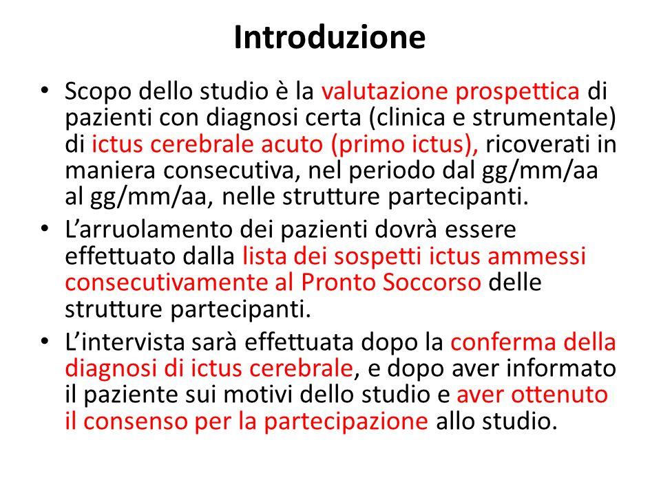 Introduzione Scopo dello studio è la valutazione prospettica di pazienti con diagnosi certa (clinica e strumentale) di ictus cerebrale acuto (primo ic