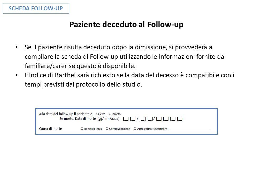 Paziente deceduto al Follow-up Se il paziente risulta deceduto dopo la dimissione, si provvederà a compilare la scheda di Follow-up utilizzando le inf