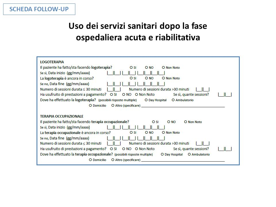 SCHEDA FOLLOW-UP Uso dei servizi sanitari dopo la fase ospedaliera acuta e riabilitativa
