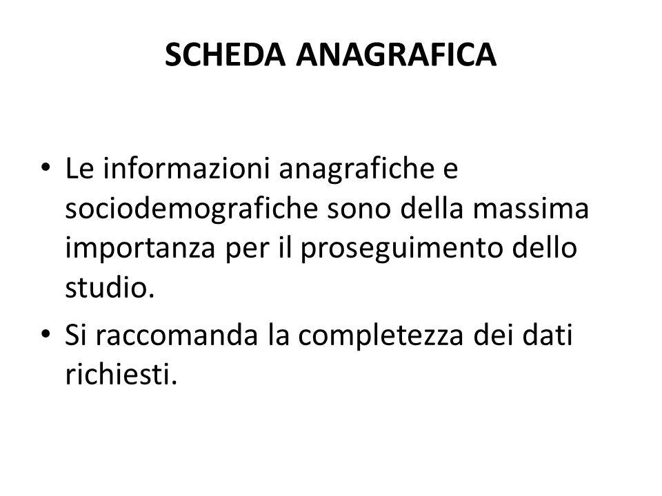 SCHEDA ANAGRAFICA Le informazioni anagrafiche e sociodemografiche sono della massima importanza per il proseguimento dello studio. Si raccomanda la co