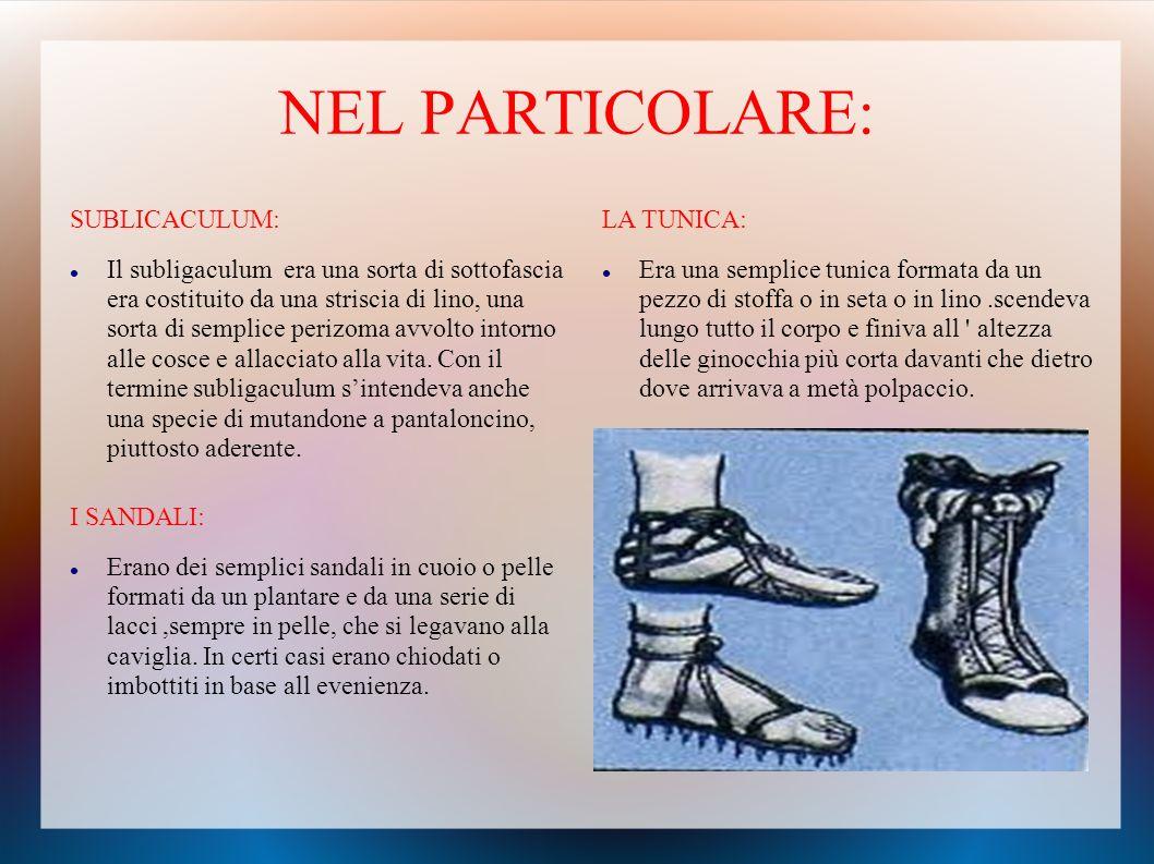 INDUMENTI MASCHILI: L ' uomo romano portava degli indumenti molto semplici : un perizoma in lino annodato alla vita. Sopra s'indossava semplicemente l