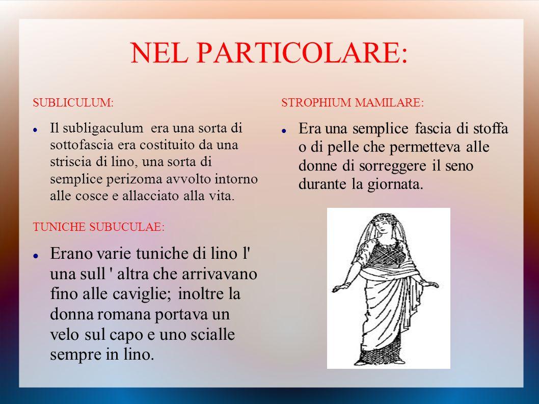 INDUMENTI FEMMINILI: Anche le donne indossavano degli indumenti molto semplici: Il perizoma Una fascia per il seno detta strophium mamillare una o più
