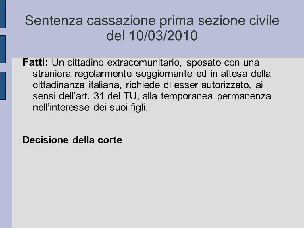 Sentenza cassazione prima sezione civile del 10/03/2010 Fatti: Un cittadino extracomunitario, sposato con una straniera regolarmente soggiornante ed in attesa della cittadinanza italiana, richiede di esser autorizzato, ai sensi dellart.