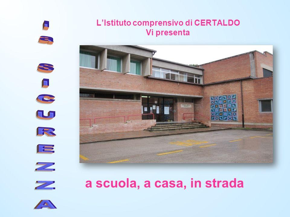 SSSS LIstituto comprensivo di CERTALDO Vi presenta a scuola, a casa, in strada