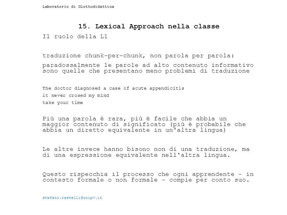 Laboratorio di Glottodidattica 15. Lexical Approach nella classe Il ruolo della L1 traduzione chunk-per-chunk, non parola per parola: paradossalmente