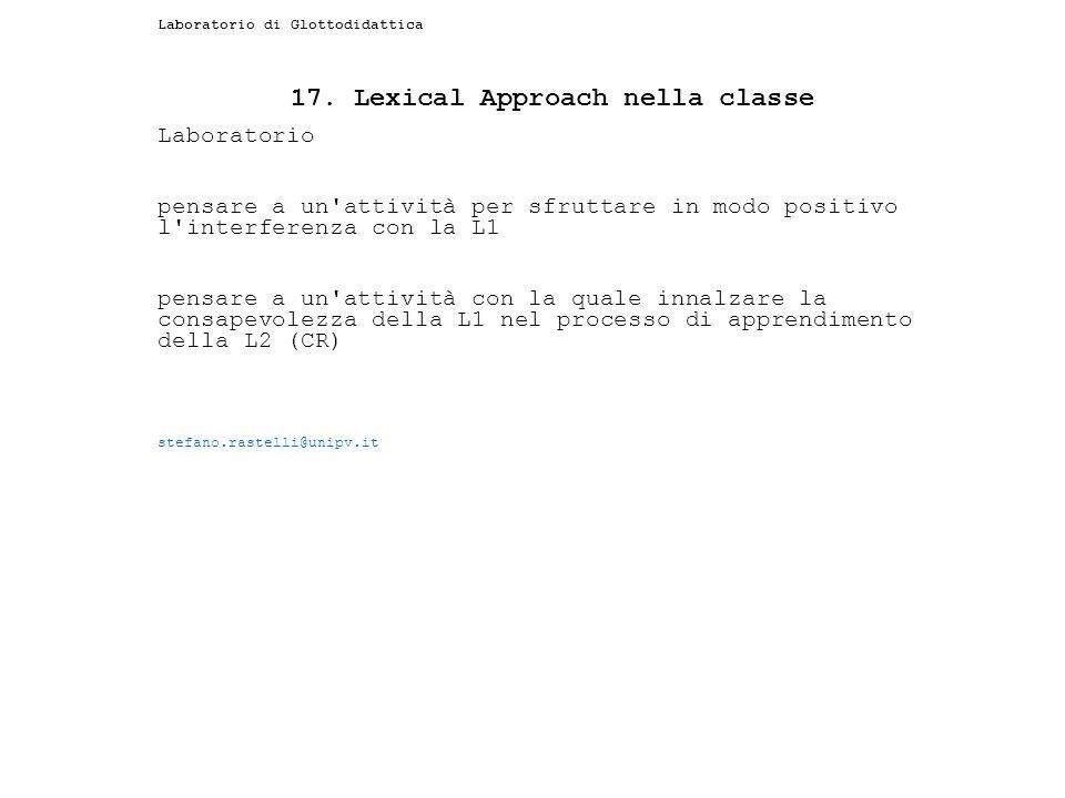 Laboratorio di Glottodidattica 17. Lexical Approach nella classe Laboratorio pensare a un'attività per sfruttare in modo positivo l'interferenza con l