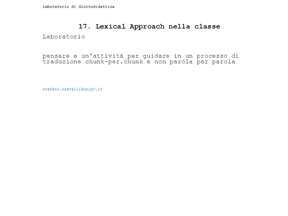 Laboratorio di Glottodidattica 17. Lexical Approach nella classe Laboratorio pensare a un'attività per guidare in un processo di traduzione chunk-per.
