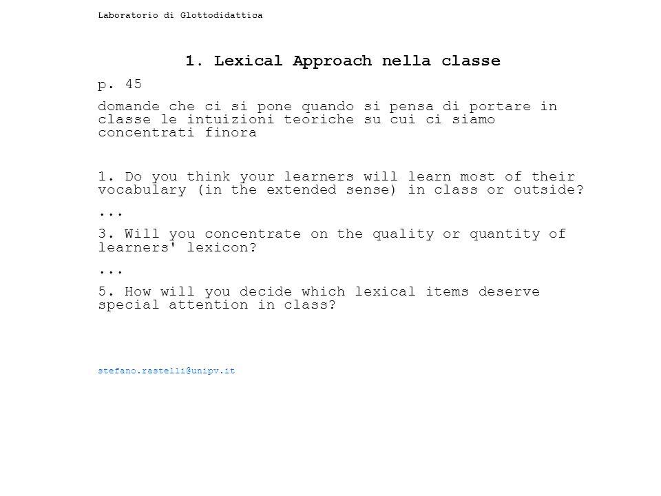 Laboratorio di Glottodidattica 1. Lexical Approach nella classe p. 45 domande che ci si pone quando si pensa di portare in classe le intuizioni teoric