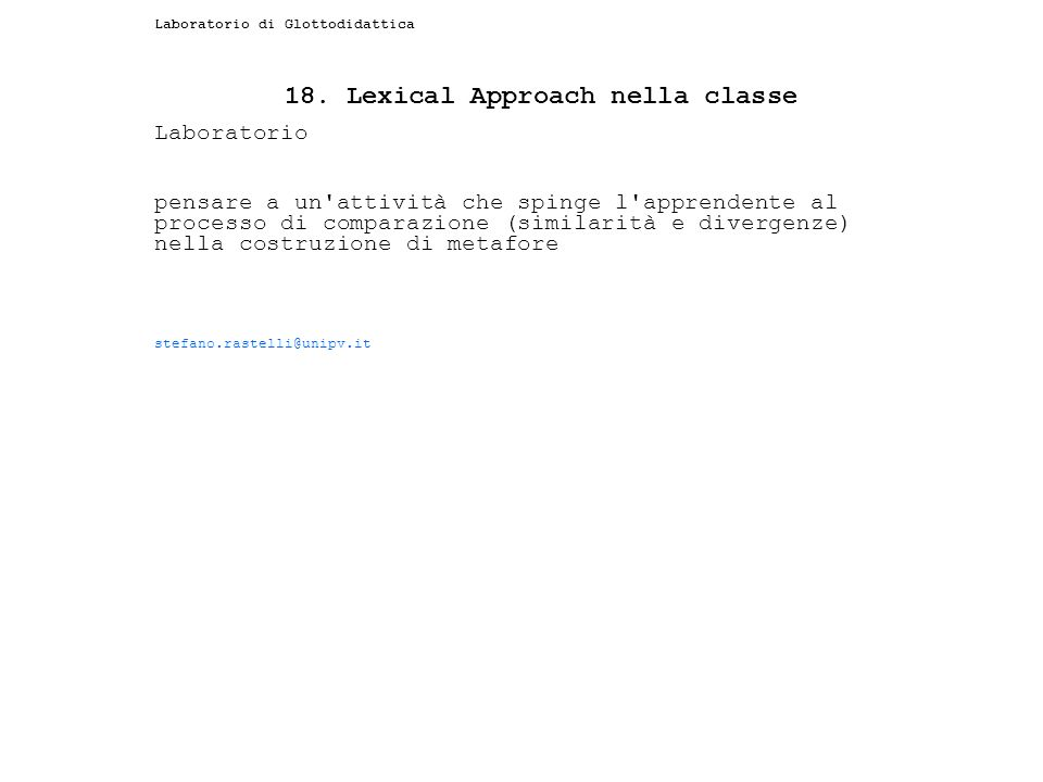 Laboratorio di Glottodidattica 18. Lexical Approach nella classe Laboratorio pensare a un'attività che spinge l'apprendente al processo di comparazion