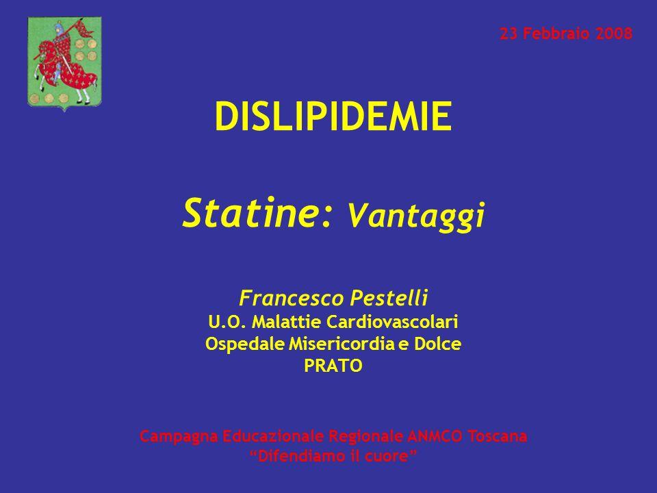 DISLIPIDEMIE Statine: Vantaggi Francesco Pestelli U.O. Malattie Cardiovascolari Ospedale Misericordia e Dolce PRATO Campagna Educazionale Regionale AN