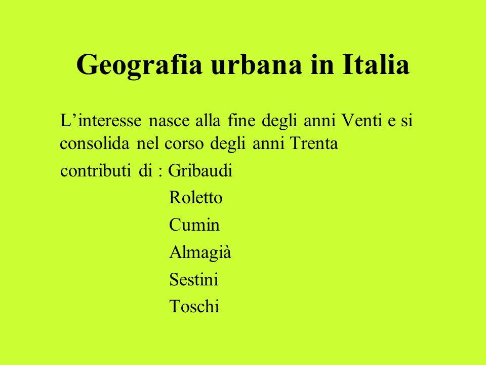 Geografia urbana in Italia Linteresse nasce alla fine degli anni Venti e si consolida nel corso degli anni Trenta contributi di : Gribaudi Roletto Cum