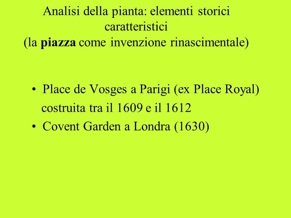 Analisi della pianta: elementi storici caratteristici (la piazza come invenzione rinascimentale) Place de Vosges a Parigi (ex Place Royal) costruita t
