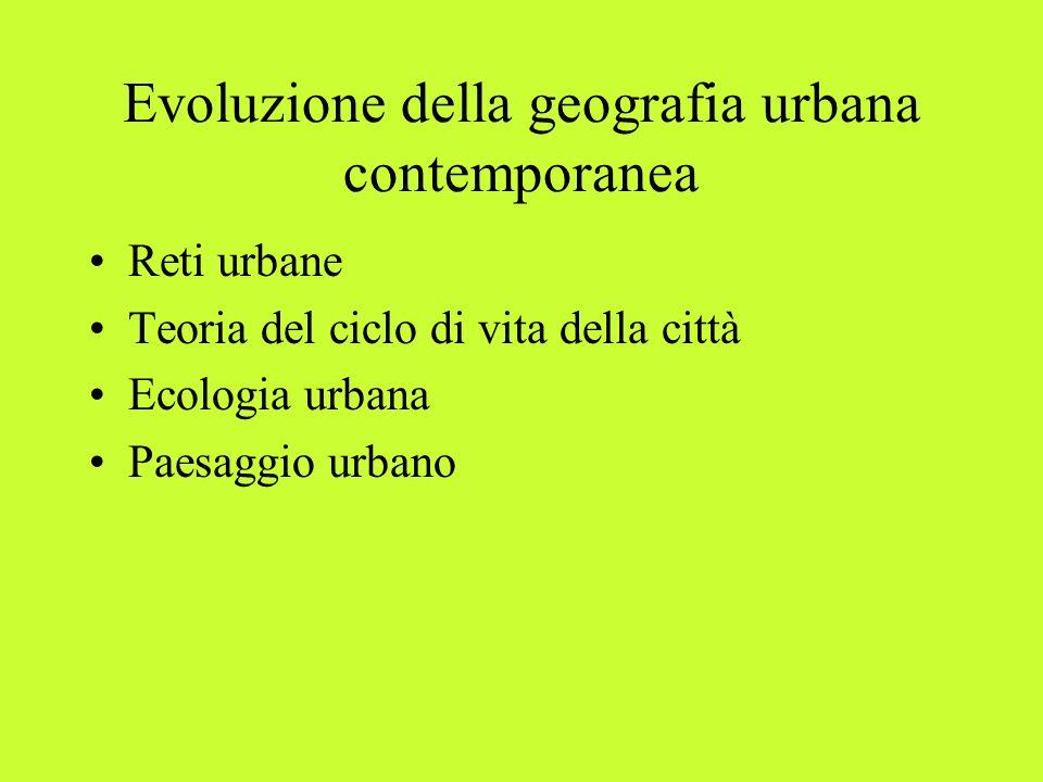 Evoluzione della geografia urbana contemporanea Reti urbane Teoria del ciclo di vita della città Ecologia urbana Paesaggio urbano