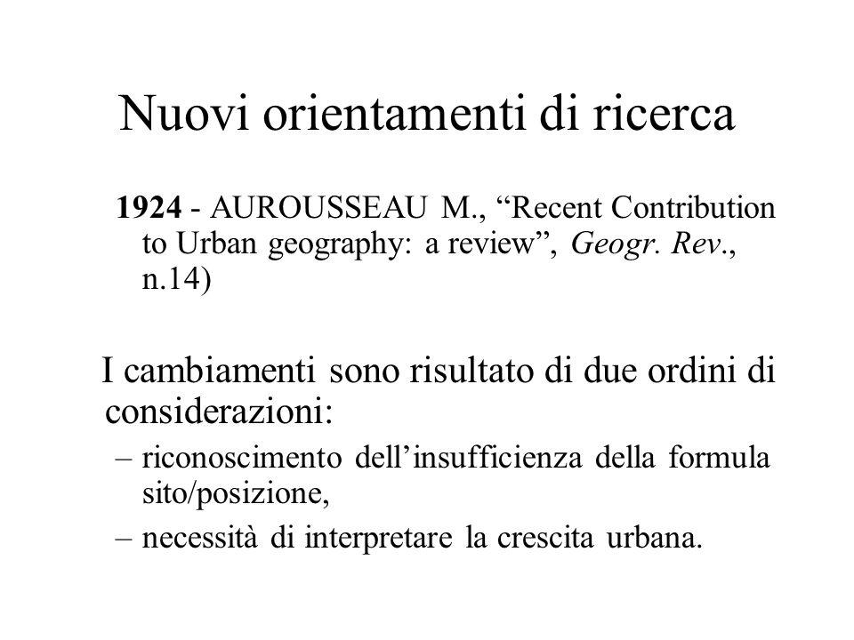 Nuovi orientamenti di ricerca 1924 - AUROUSSEAU M., Recent Contribution to Urban geography: a review, Geogr. Rev., n.14) I cambiamenti sono risultato