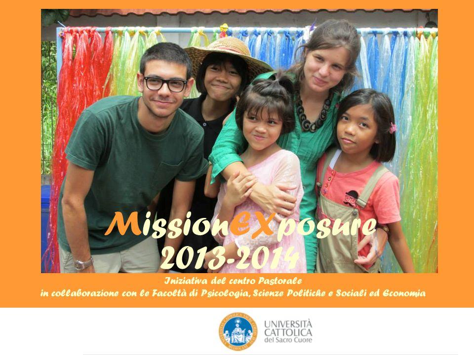 MissionEXposure 2013-2014 Iniziativa del centro Pastorale in collaborazione con le Facoltà di Psicologia, Scienze Politiche e Sociali ed Economia