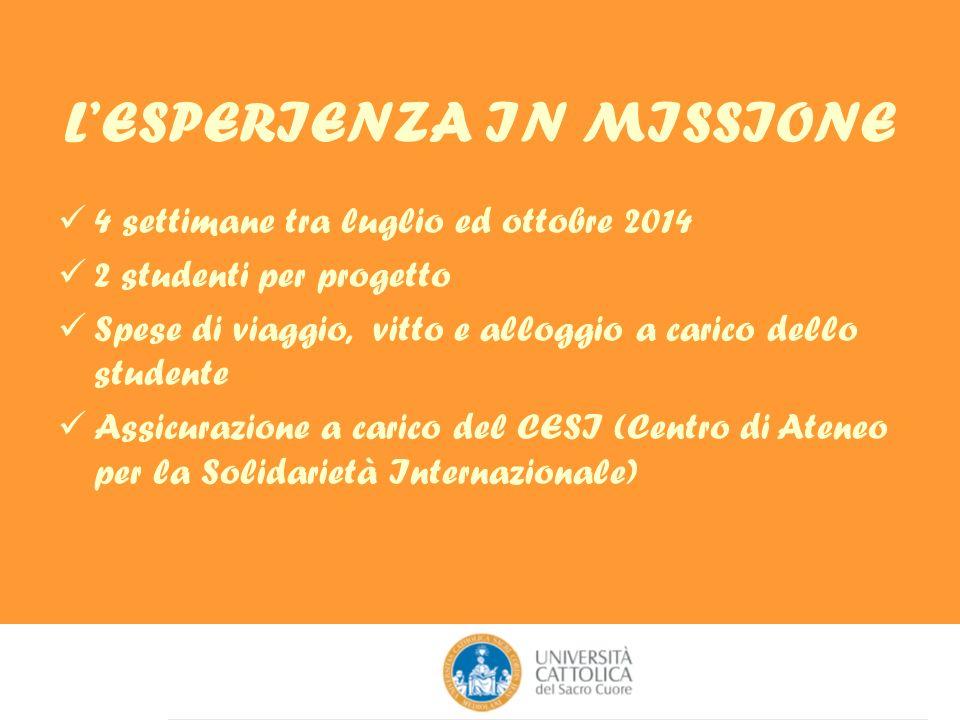 LESPERIENZA IN MISSIONE 4 settimane tra luglio ed ottobre 2014 2 studenti per progetto Spese di viaggio, vitto e alloggio a carico dello studente Assi