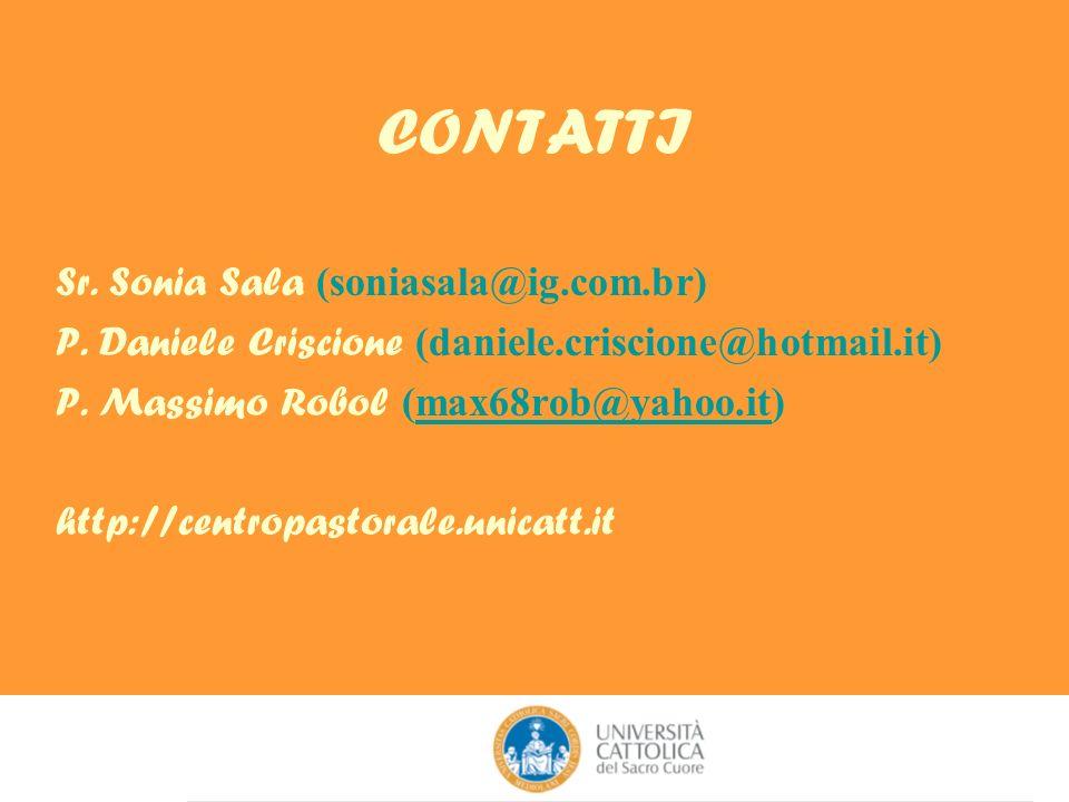 CONTATTI Sr. Sonia Sala (soniasala@ig.com.br) P. Daniele Criscione (daniele.criscione@hotmail.it) P. Massimo Robol (max68rob@yahoo.it)max68rob@yahoo.i